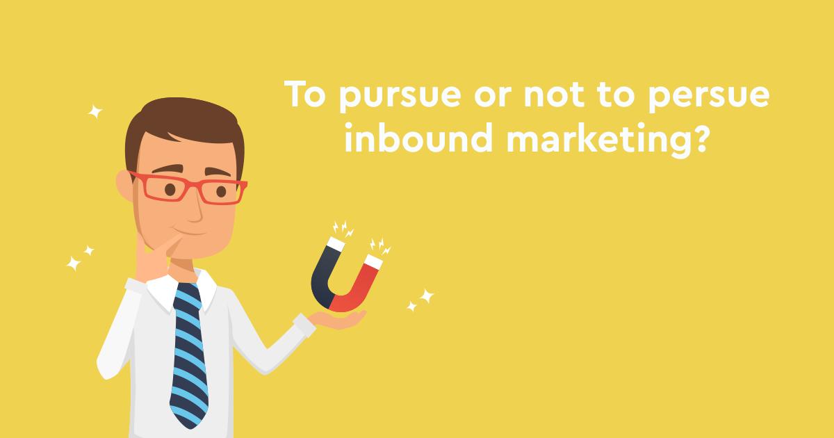 Πώς ξέρω αν το inbound marketing κάνει για την επιχείρησή μου;