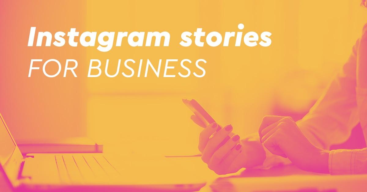 Instagram Stories για επιχειρήσεις: 30 case studies δείχνουν την αποτελεσματικότητά του[Infographic]