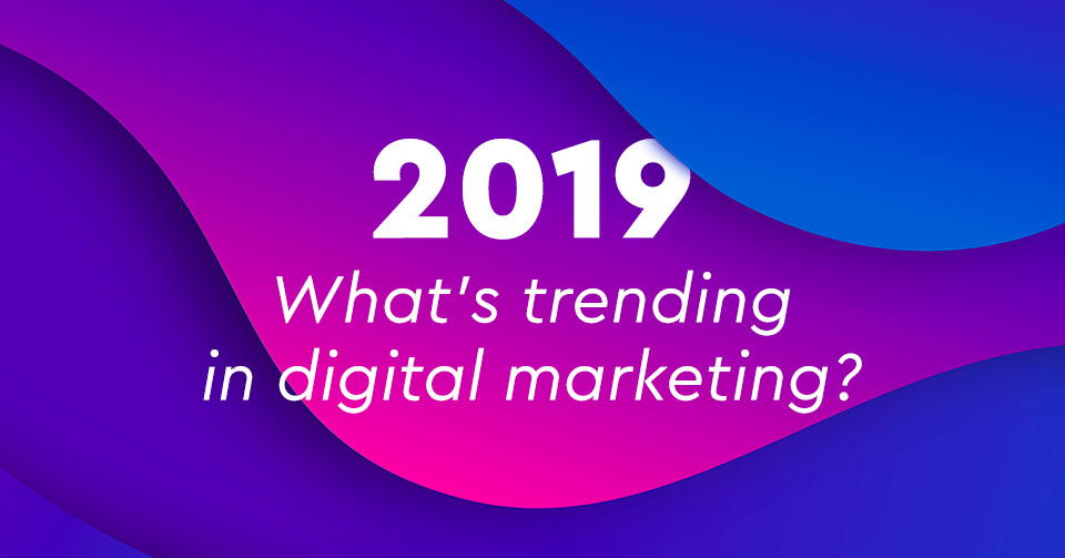 7 digital marketing trends για ένα κερδοφόρο 2019