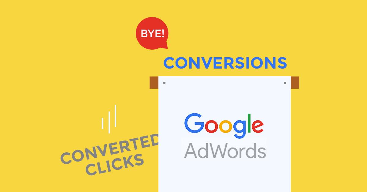 Πείτε αντίο στα Converted Clicks τoυ Google AdWords!